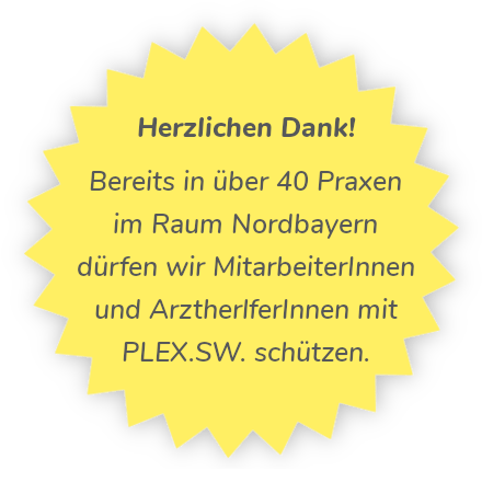 Herzlichen Dank! Bereits in über 40 Praxen im Raum Nordbayern dürfen wir MitarbeiterInnen und ArztherlferInnen mit PLEX.SW. schützen.